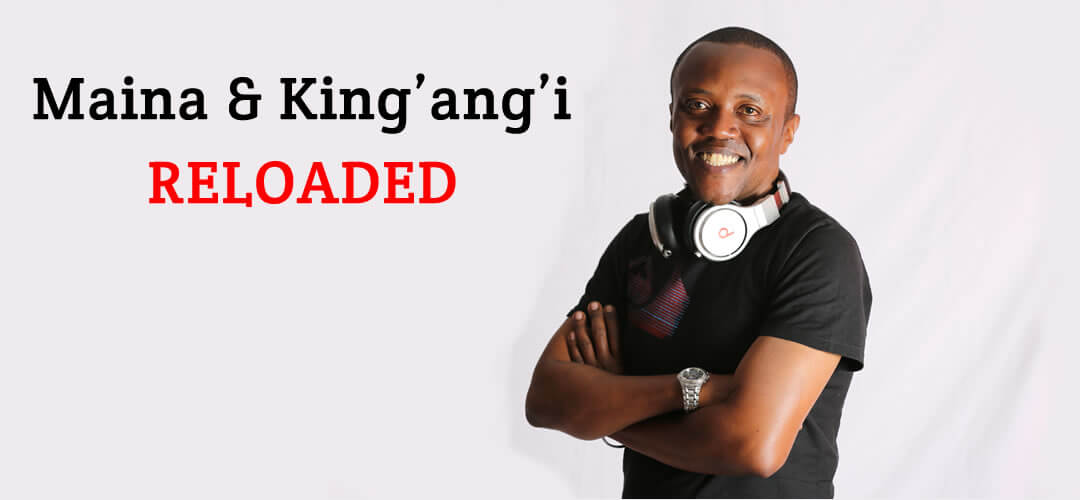 Maina & King'ang'i Reloaded